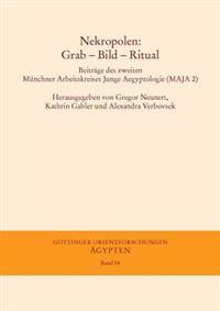 Nekropolen: Grab - Bild - Ritual: Beitrage Des Zweiten Munchner Arbeitskreises Junge Agyptologie (Maja 2)
