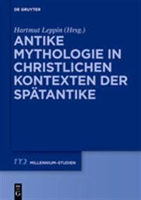 Antike Mythologie in Christlichen Kontexten Der Sp tantike