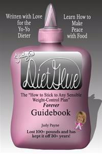 Judy's Dietglue: The How to Stick to Any Sensible Weight-Control Plan -- Forever-- Guidebook
