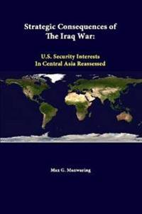 Strategic Consequences of the Iraq War: U.S. Security Interests in Central Asia Reassessed