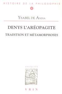 Denys L'Areopagite: Tradition Et Metamorphoses