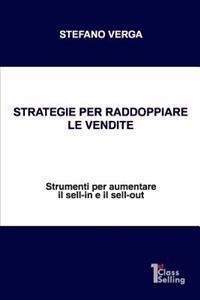 Strategie Per Raddoppiare Le Vendite: Strumenti Per Aumentare Il Sell-In E Il Sell-Out