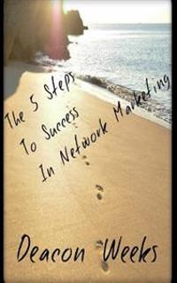 The 5 Steps to Success in Network Marketing