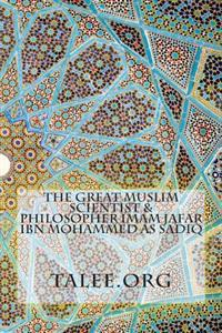 The Great Muslim Scientist & Philosopher Imam Jafar Ibn Mohammed as Sadiq