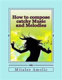 How to Compose Catchy Music and Melodies