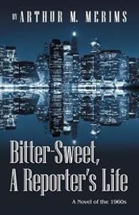 Bitter-sweet, a Reporter's Life