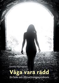 Våga vara rädd :en bok om utmattningssyndrom