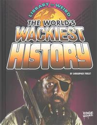 The World's Wackiest History