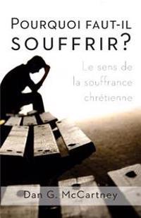 Pourquoi Faut-Il Souffrir?: Le Sens de La Souffrance Chretienne
