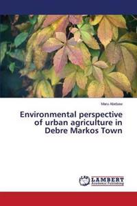 Environmental Perspective of Urban Agriculture in Debre Markos Town