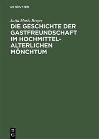 Die Geschichte Der Gastfreundschaft Im Hochmittelalterlichen M�nchtum