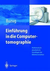 Einfuhrung in Die Computertomographie: Mathematisch-Physikalische Grundlagen Der Bildrekonstruktion
