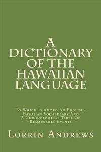A Dictionary of the Hawaiian Language: To Which Is Added an English-Hawaiian Vocabulary and a Chronological Table of Remarkable Events