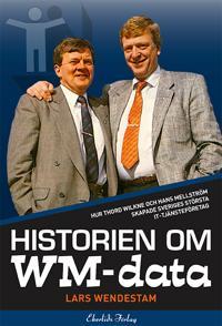 Historien om WM-data : hur Thord Wilkne och Hans Mellström skapade Svergies största it-tjänst - Lars Wendestam pdf epub