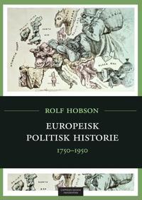 Europeisk politisk historie : 1750 - 1950 - Rolf Hobson | Ridgeroadrun.org