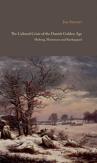 The Cultural Crisis of the Danish Golden Age: Heiberg, Martensen, and Kierkegaard