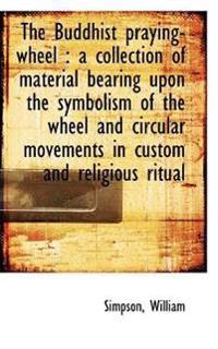 The Buddhist Praying-Wheel