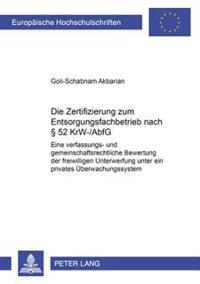 Die Zertifizierung Zum Entsorgungsfachbetrieb Nach § 52 Krw-/Abfg: Eine Verfassungs- Und Gemeinschaftsrechtliche Bewertung Der Freiwilligen Unterwerfu
