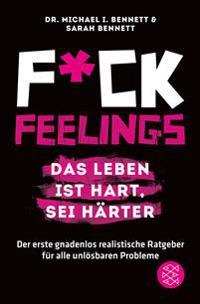 Fuck Feelings - Das Leben ist hart, sei härter