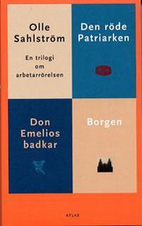 Trilogi om arbetarrörelsen; Borgen, Don Emelios badkar, Röde patriarken