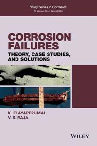 Corrosion Failures: Theory, Case Studies, and Solutions