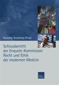 Schlussbericht Der Enquete-kommission Recht Und Ethik Der Modernen Medizin