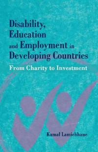 Disability, Education and Employment in Developing Countries: From Charity to Investment
