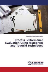Process Performance Evaluation Using Histogram and Taguchi Techniques