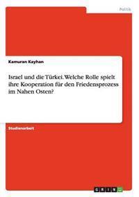 Israel Und Die Turkei. Welche Rolle Spielt Ihre Kooperation Fur Den Friedensprozess Im Nahen Osten?