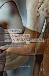 Multiplicity, Embodiment and the Contemporary Dancer: Moving Identities