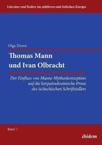 Thomas Mann Und Ivan Olbracht. Der Einfluss Von Manns Mythoskonzeption Auf Die Karpatoukrainische Prosa Des Tschechischen Schriftstellers