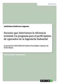 Factores Que Intervienen La Eficiencia Terminal. Un Programa Para El Perfil Optimo de Egresados de la Ingenieria Industrial