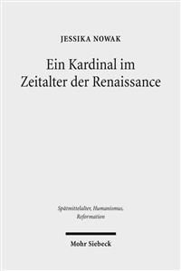 Ein Kardinal Im Zeitalter Der Renaissance: Die Karriere Des Giovanni Di Castiglione (CA. 1413-1460)