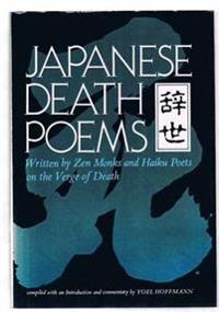 Japanese death poems - written by zen monks and haiku poets on the verge of