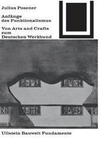 Anfänge Des Funktionalismus: Von Arts and Crafts Zum Deutschen Werkbund