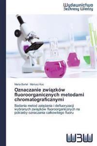 Oznaczanie Zwi Zkow Fluoroorganicznych Metodami Chromatograficznymi