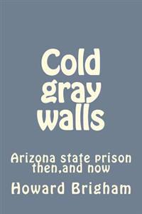 Cold Gray Walls: Arizona State Prison Then, and Now