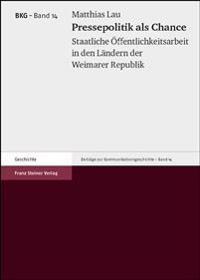 Pressepolitik ALS Chance: Staatliche Offentlichkeitsarbeit in Den Landern Der Weimarer Republik