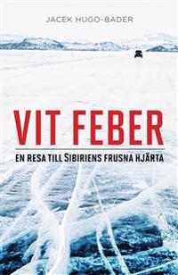 Vit feber : en resa till Sibiriens frusna hjärta