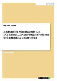 Elektronische Marktplatze Im B2B E-Commerce. Auswahlstrategien Fur Kleine Und Mittelgroe Unternehmen