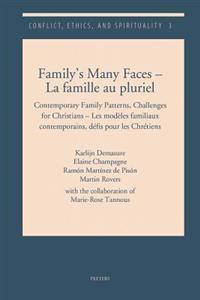 Family's Many Faces - La Famille Au Pluriel: Contemporary Family Patterns, Challenges for Christians - Les Modeles Familiaux Contemporains, Defis Pour