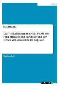 Das Violinkonzert in E-Moll Op. 64 Von Felix Mendelssohn Bartholdy Und Der Einsatz Der Solovioline Im Kopfsatz