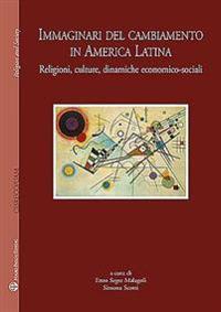 Centro Internazionale Di Studi Sul Religioso Contemporaneo - Universidad Autonoma Metropolitana. Immaginari del Cambiamento in America Latina: Religio