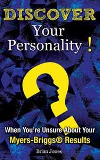 Discover Your Personality!: When You're Unsure about Your Myers-Briggs(r) Results