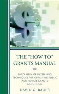 The How to Grants Manual: Successful Grantseeking Techniques for Obtaining Public and Private Grants