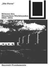 Die Form - Stimme Des Deutschen Werkbundes 1925-1934