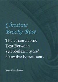Christine Brooke-Rose: The Chameleonic Text Between Self-Reflexivity and Narrative Experiment