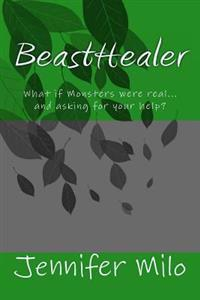 Beasthealer: What If Monsters Were Real...and Asking for Your Help?