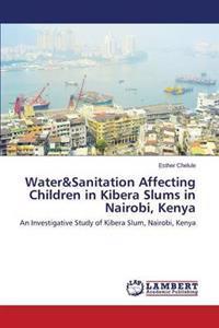 Water&sanitation Affecting Children in Kibera Slums in Nairobi, Kenya