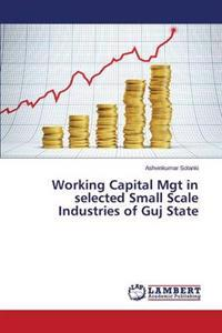 Working Capital Mgt in Selected Small Scale Industries of Guj State